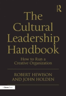 The Cultural Leadership Handbook : How to Run a Creative Organization, PDF eBook