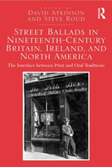 Street Ballads in Nineteenth-Century Britain, Ireland, and North America : The Interface between Print and Oral Traditions, PDF eBook
