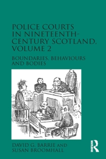 Police Courts in Nineteenth-Century Scotland, Volume 2 : Boundaries, Behaviours and Bodies, PDF eBook