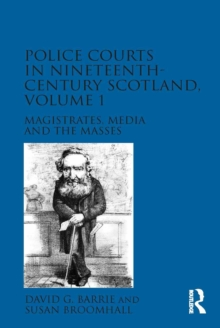 Police Courts in Nineteenth-Century Scotland, Volume 1 : Magistrates, Media and the Masses, EPUB eBook