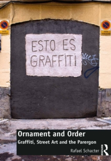 Ornament and Order : Graffiti, Street Art and the Parergon, PDF eBook