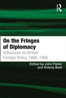 On the Fringes of Diplomacy : Influences on British Foreign Policy, 1800-1945, EPUB eBook