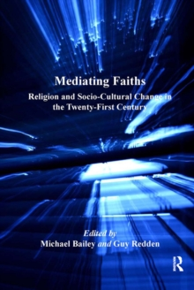 Mediating Faiths : Religion and Socio-Cultural Change in the Twenty-First Century, PDF eBook