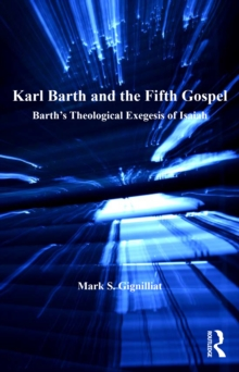 Karl Barth and the Fifth Gospel : Barth's Theological Exegesis of Isaiah, PDF eBook
