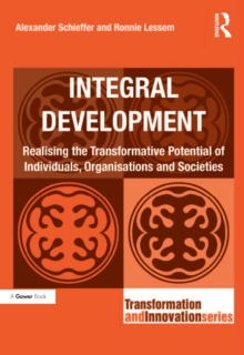 Integral Development : Realising the Transformative Potential of Individuals, Organisations and Societies, PDF eBook