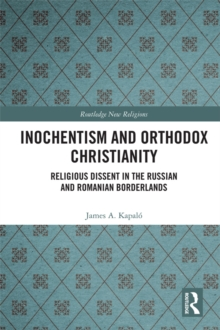 Inochentism and Orthodox Christianity : Religious Dissent in the Russian and Romanian Borderlands, PDF eBook