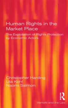 Human Rights in the Market Place : The Exploitation of Rights Protection by Economic Actors, PDF eBook