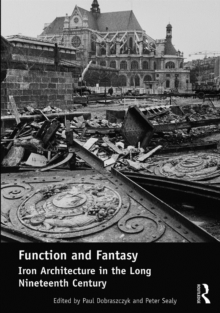 Function and Fantasy: Iron Architecture in the Long Nineteenth Century, EPUB eBook