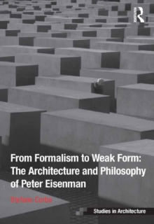 From Formalism to Weak Form: The Architecture and Philosophy of Peter Eisenman, PDF eBook