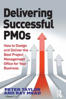 Delivering Successful PMOs : How to Design and Deliver the Best Project Management Office for your Business, PDF eBook