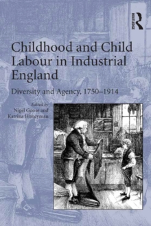 Childhood and Child Labour in Industrial England : Diversity and Agency, 1750-1914, PDF eBook