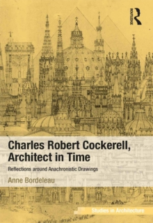 Charles Robert Cockerell, Architect in Time : Reflections around Anachronistic Drawings, EPUB eBook