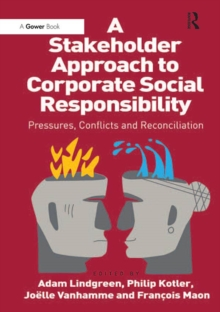 A Stakeholder Approach to Corporate Social Responsibility : Pressures, Conflicts, and Reconciliation, EPUB eBook