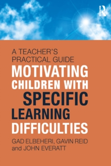 Motivating Children with Specific Learning Difficulties : A Teacher's Practical Guide, EPUB eBook