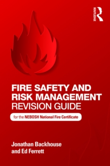 Fire Safety and Risk Management Revision Guide : for the NEBOSH National Fire Certificate, PDF eBook