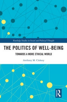 The Politics of Well-Being : Towards a More Ethical World, PDF eBook