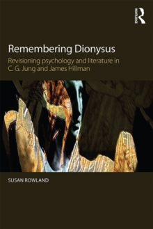 Remembering Dionysus : Revisioning psychology and literature in C.G. Jung and James Hillman, EPUB eBook