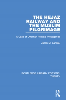 The Hejaz Railway and the Muslim Pilgrimage : A Case of Ottoman Political Propaganda, PDF eBook