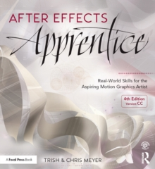 After Effects Apprentice : Real-World Skills for the Aspiring Motion Graphics Artist, PDF eBook