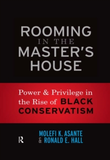 Rooming in the Master's House : Power and Privilege in the Rise of Black Conservatism, PDF eBook