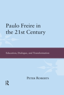Paulo Freire in the 21st Century : Education, Dialogue, and Transformation, PDF eBook