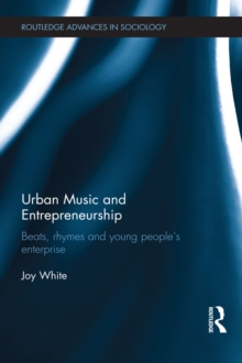 Urban Music and Entrepreneurship : Beats, Rhymes and Young People's Enterprise, PDF eBook