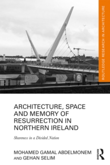 Architecture, Space and Memory of Resurrection in Northern Ireland : Shareness in a Divided Nation, EPUB eBook