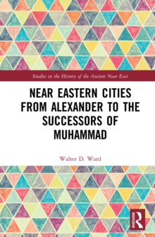 Near Eastern Cities from Alexander to the Successors of Muhammad, EPUB eBook