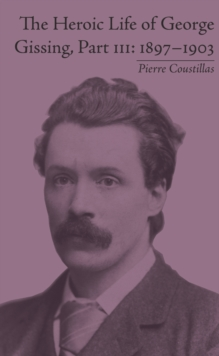 The Heroic Life of George Gissing, Part III : 1897-1903, PDF eBook