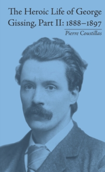 The Heroic Life of George Gissing, Part II : 1888-1897, PDF eBook