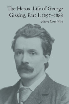 The Heroic Life of George Gissing, Part I : 1857-1888, EPUB eBook