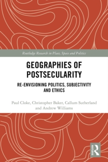 Geographies of Postsecularity : Re-envisioning Politics, Subjectivity and Ethics, EPUB eBook