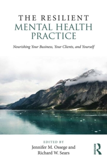 The Resilient Mental Health Practice : Nourishing Your Business, Your Clients, and Yourself, EPUB eBook