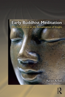 Early Buddhist Meditation : The Four Jhanas as the Actualization of Insight, PDF eBook