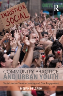 Community Practice and Urban Youth : Social Justice Service-Learning and Civic Engagement, PDF eBook