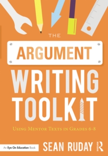 The Argument Writing Toolkit : Using Mentor Texts in Grades 6-8, PDF eBook