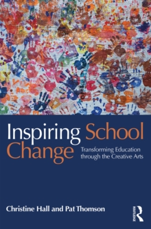 Inspiring School Change : Transforming Education through the Creative Arts, EPUB eBook