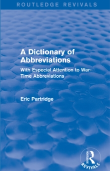 A Dictionary of Abbreviations : With Especial Attention to War-Time Abbreviations, EPUB eBook