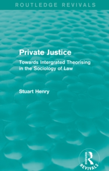 Private Justice : Towards Integrated Theorising in the Sociology of Law, PDF eBook