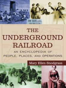 The Underground Railroad : An Encyclopedia of People, Places, and Operations, PDF eBook