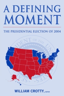 A Defining Moment: The Presidential Election of 2004 : The Presidential Election of 2004, PDF eBook