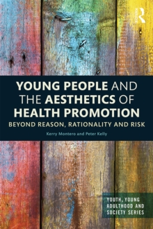 Young People and the Aesthetics of Health Promotion : Beyond Reason, Rationality and Risk, EPUB eBook