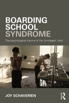 Boarding School Syndrome : The psychological trauma of the 'privileged' child, PDF eBook