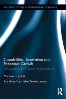 Capabilities, Innovation and Economic Growth : Policymaking for Freedom and Efficiency, PDF eBook