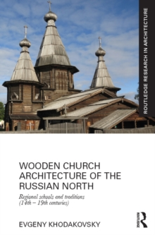 Wooden Church Architecture of the Russian North : Regional Schools and Traditions (14th - 19th centuries), PDF eBook