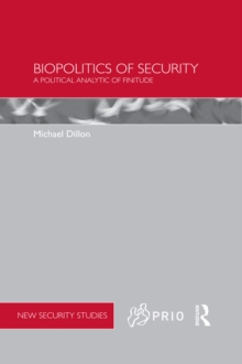 Biopolitics of Security : A Political Analytic of Finitude, PDF eBook