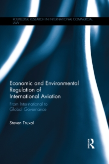 Economic and Environmental Regulation of International Aviation : From Inter-national to Global Governance, PDF eBook