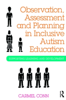 Observation, Assessment and Planning in Inclusive Autism Education : Supporting learning and development, PDF eBook