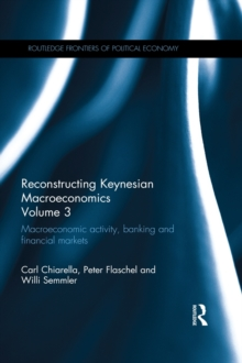 Reconstructing Keynesian Macroeconomics Volume 3 : Macroeconomic Activity, Banking and Financial Markets, PDF eBook