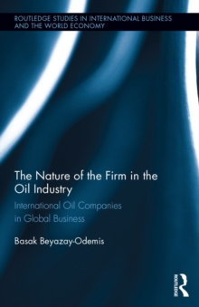 The Nature of the Firm in the Oil Industry : International Oil Companies in Global Business, PDF eBook